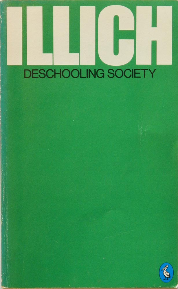 deschooling society essay Deschooling society was more about society than about schools society needed deschooling because it was a mime of the school system that it engendered and that engendered it in our current society individuals are expected to work in dull and stultifying jobs for future rewards.